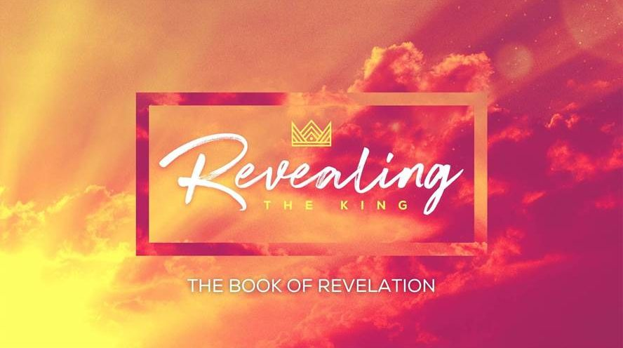 REVEALING THE KING: The Book of Revelation
